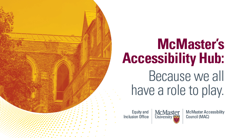 "Poster promoting McMaster's Accessibility Hub website, reads ""McMaster's Accessibility Hub: Because we all have a role to play."" with an image of University Hall."