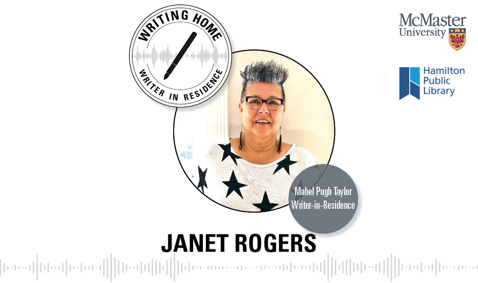 A special podcast project produced by Janet Rogers, McMaster's Writer in Residence, features Hamilton writers' stories of what home means to them as well as the varied ways in which they're experiencing the COVID–19 pandemic.